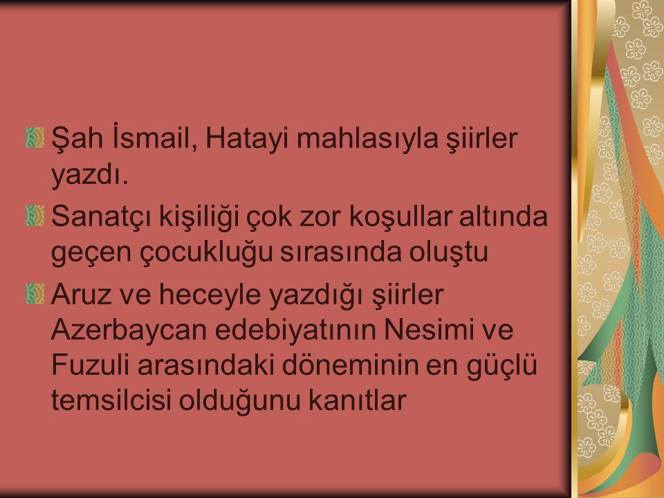 Şah İsmail, Hatayi mahlasıyla şiirler yazdı.