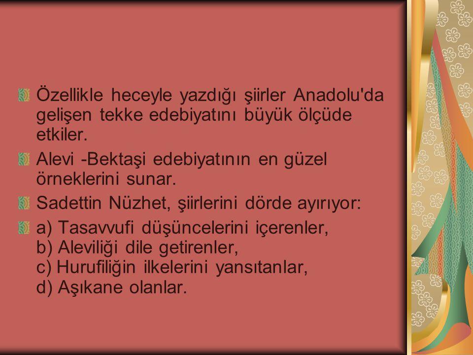 Özellikle heceyle yazdığı şiirler Anadolu da gelişen tekke edebiyatını büyük ölçüde etkiler.