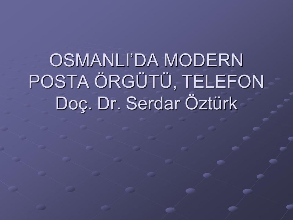 OSMANLI'DA MODERN POSTA ÖRGÜTÜ, TELEFON Doç. Dr. Serdar Öztürk