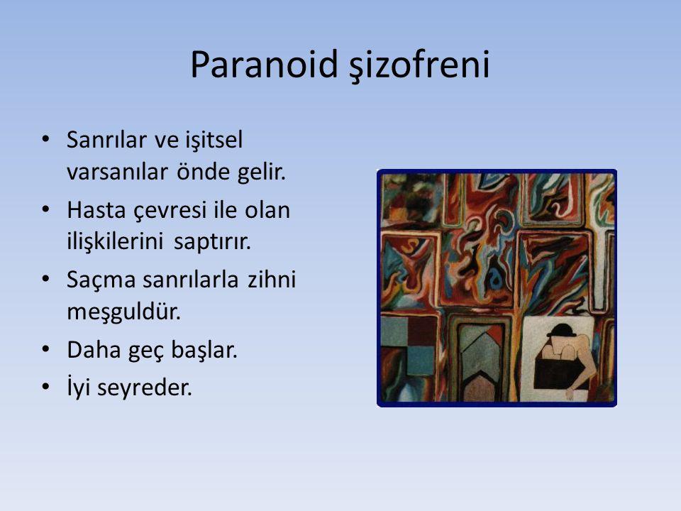 Paranoid şizofreni Sanrılar ve işitsel varsanılar önde gelir.