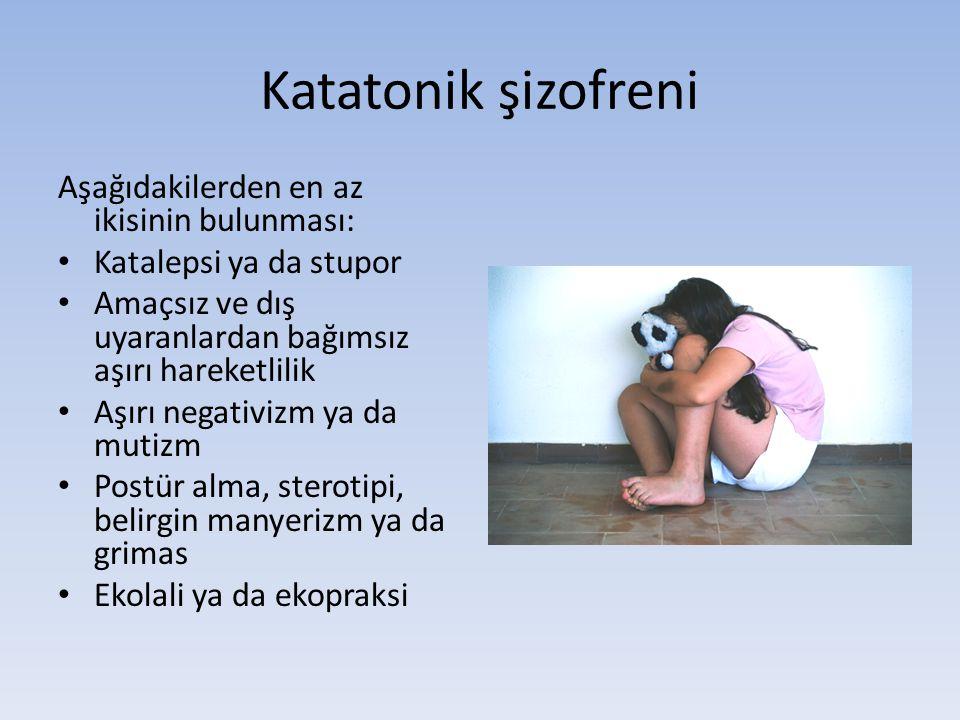 Katatonik şizofreni Aşağıdakilerden en az ikisinin bulunması: