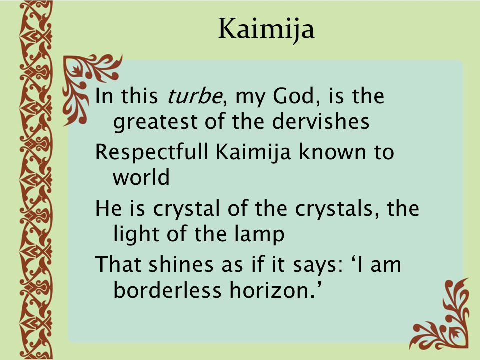 Kaimija In this turbe, my God, is the greatest of the dervishes