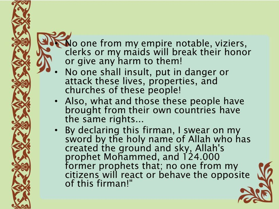 No one from my empire notable, viziers, clerks or my maids will break their honor or give any harm to them!