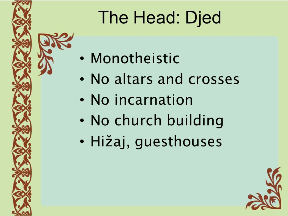 The Head: Djed Monotheistic No altars and crosses No incarnation