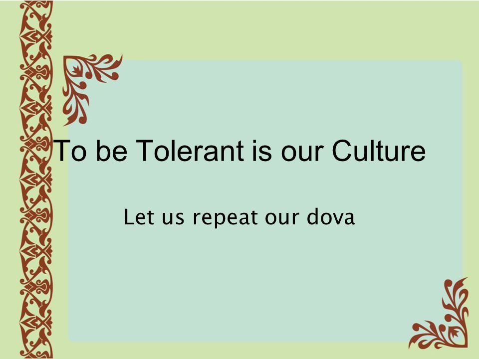 To be Tolerant is our Culture
