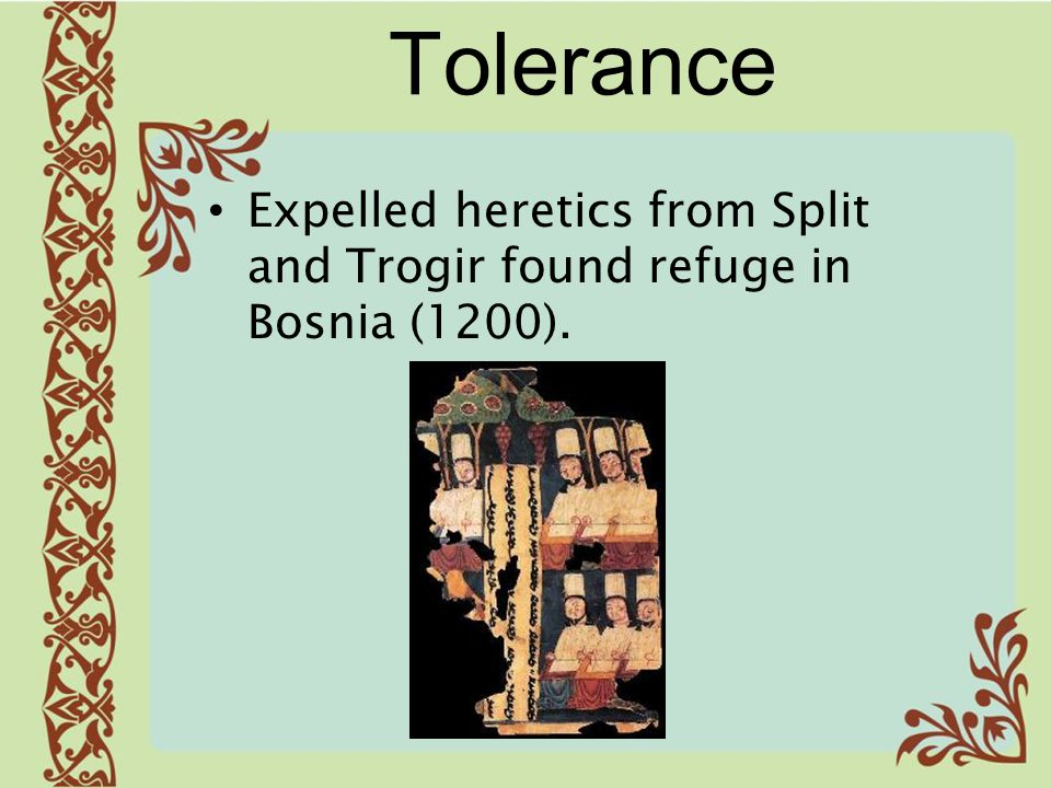 Tolerance Expelled heretics from Split and Trogir found refuge in Bosnia (1200).