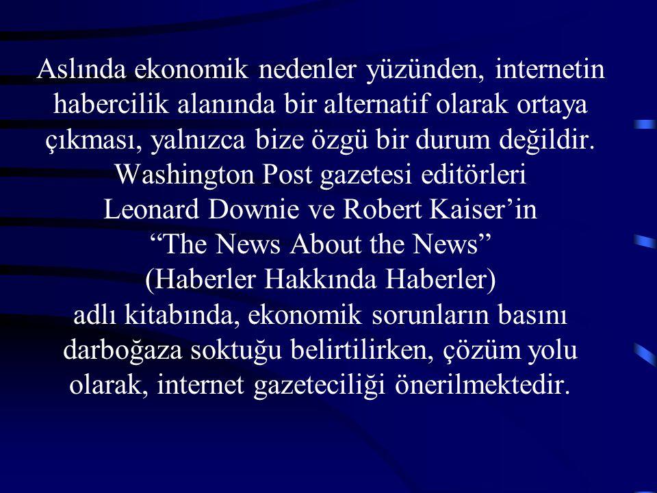 Aslında ekonomik nedenler yüzünden, internetin habercilik alanında bir alternatif olarak ortaya çıkması, yalnızca bize özgü bir durum değildir.