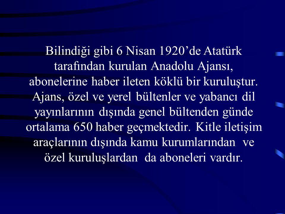 Bilindiği gibi 6 Nisan 1920'de Atatürk tarafından kurulan Anadolu Ajansı, abonelerine haber ileten köklü bir kuruluştur.