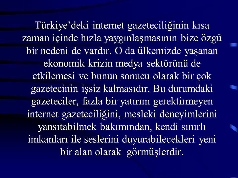 Türkiye'deki internet gazeteciliğinin kısa zaman içinde hızla yaygınlaşmasının bize özgü bir nedeni de vardır.