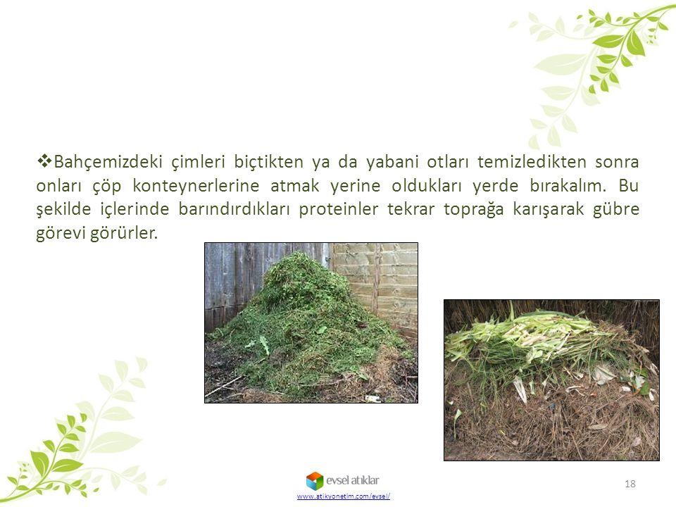 Bahçemizdeki çimleri biçtikten ya da yabani otları temizledikten sonra onları çöp konteynerlerine atmak yerine oldukları yerde bırakalım. Bu şekilde içlerinde barındırdıkları proteinler tekrar toprağa karışarak gübre görevi görürler.