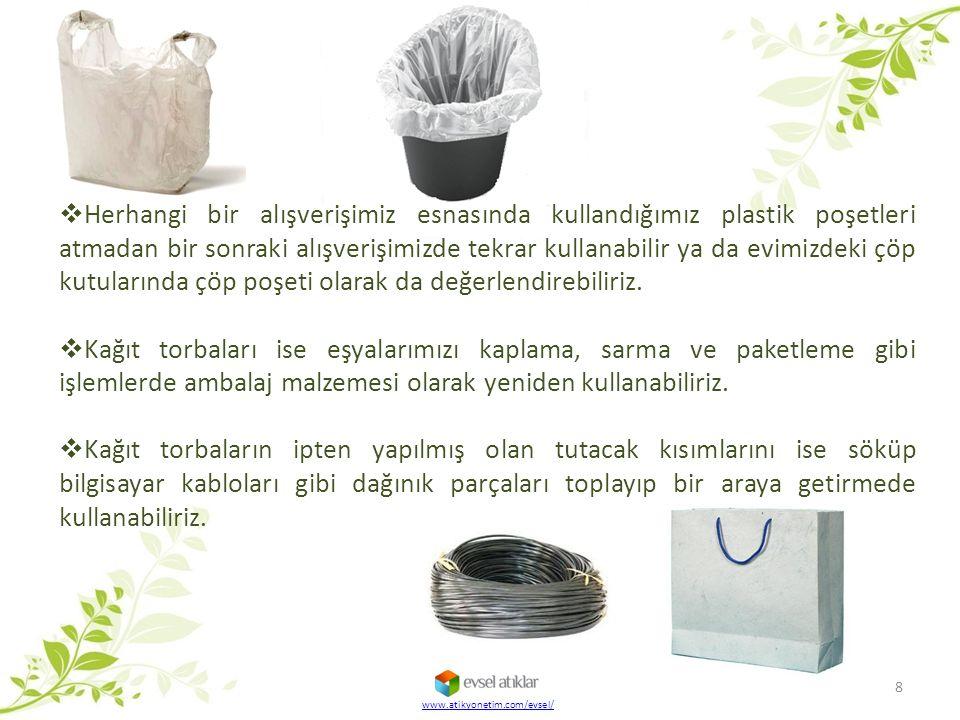 Herhangi bir alışverişimiz esnasında kullandığımız plastik poşetleri atmadan bir sonraki alışverişimizde tekrar kullanabilir ya da evimizdeki çöp kutularında çöp poşeti olarak da değerlendirebiliriz.