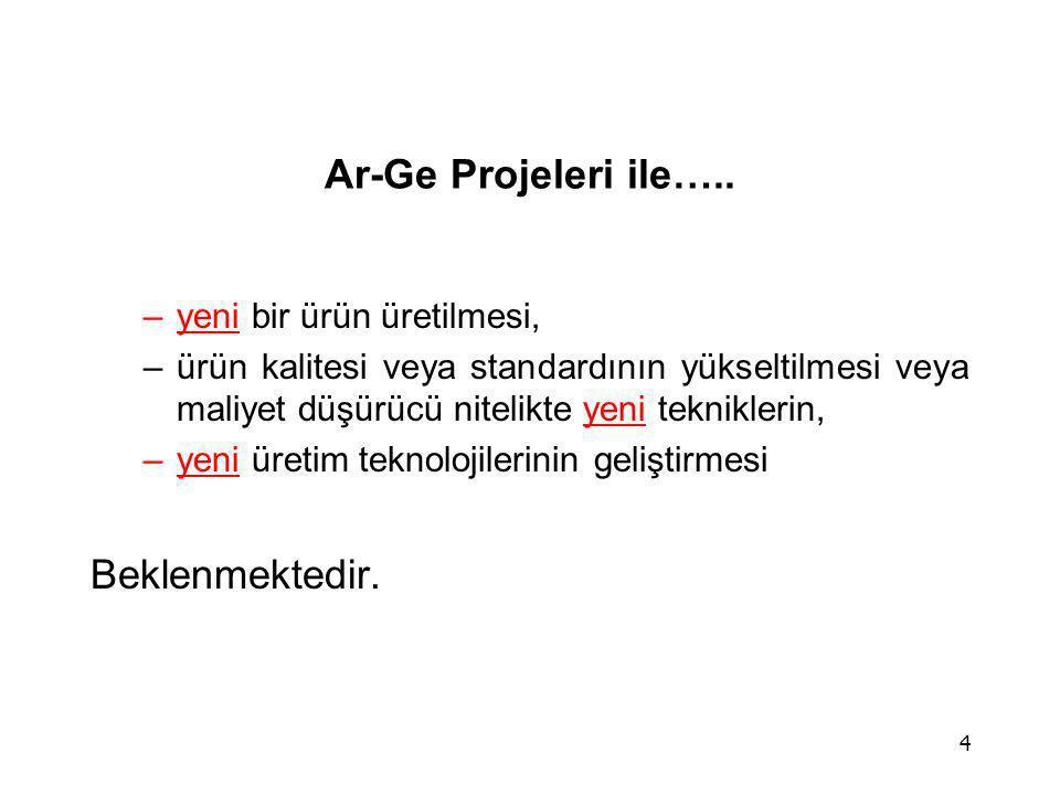 Ar-Ge Projeleri ile….. Beklenmektedir. yeni bir ürün üretilmesi,