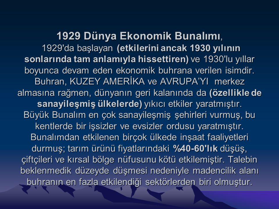 1929 Dünya Ekonomik Bunalımı, 1929 da başlayan (etkilerini ancak 1930 yılının sonlarında tam anlamıyla hissettiren) ve 1930 lu yıllar boyunca devam eden ekonomik buhrana verilen isimdir.