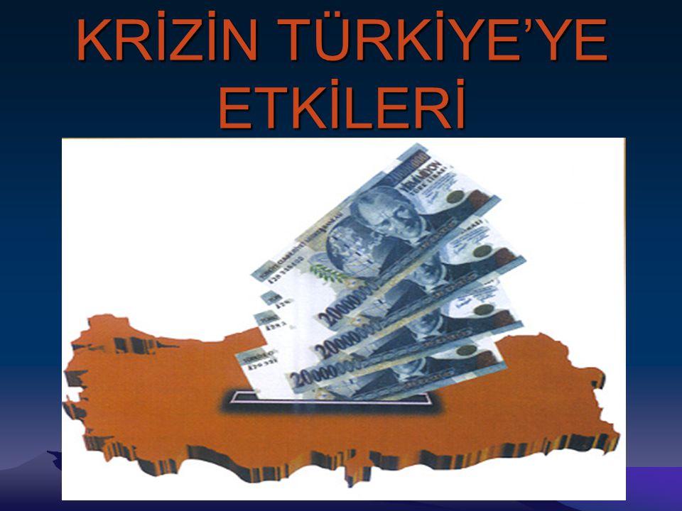 KRİZİN TÜRKİYE'YE ETKİLERİ