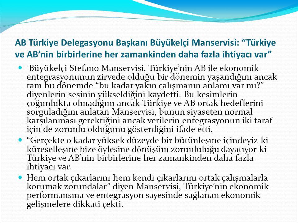 AB Türkiye Delegasyonu Başkanı Büyükelçi Manservisi: Türkiye ve AB'nin birbirlerine her zamankinden daha fazla ihtiyacı var