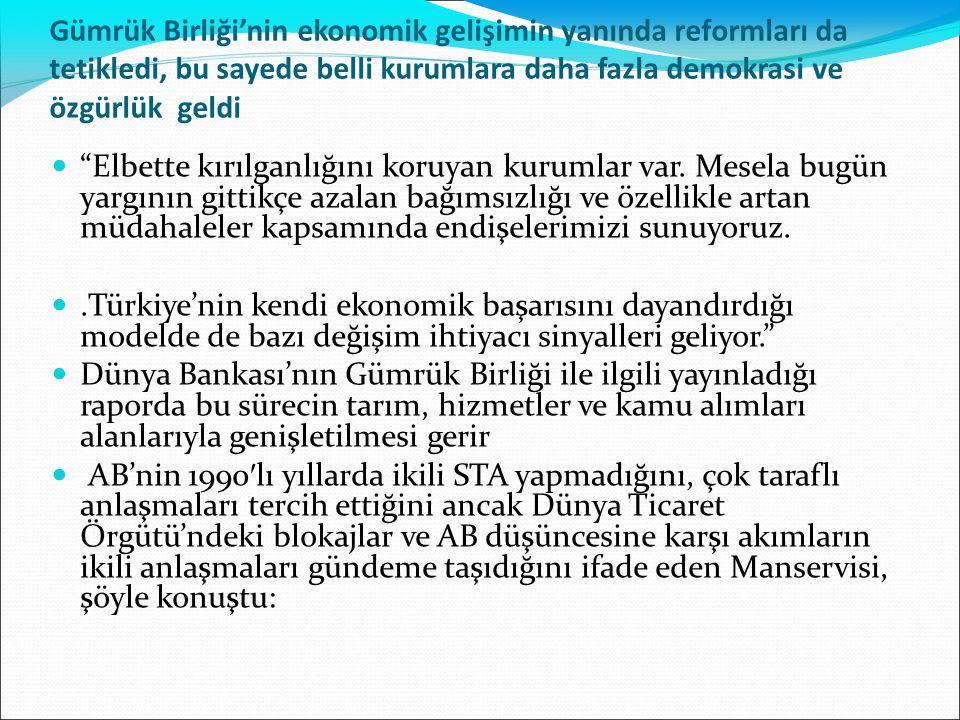 Gümrük Birliği'nin ekonomik gelişimin yanında reformları da tetikledi, bu sayede belli kurumlara daha fazla demokrasi ve özgürlük geldi