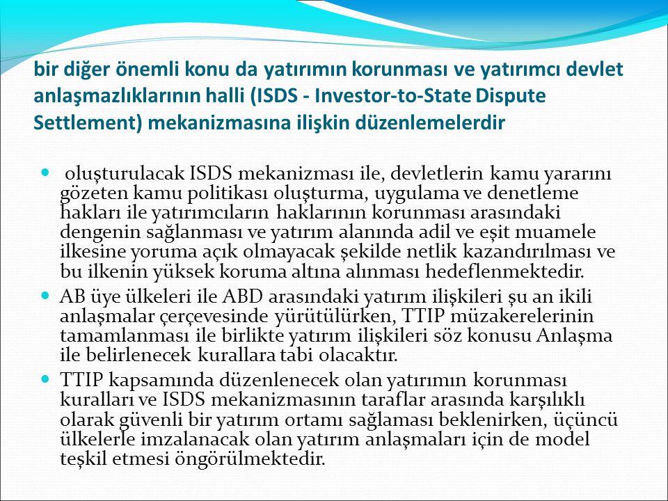bir diğer önemli konu da yatırımın korunması ve yatırımcı devlet anlaşmazlıklarının halli (ISDS - Investor-to-State Dispute Settlement) mekanizmasına ilişkin düzenlemelerdir