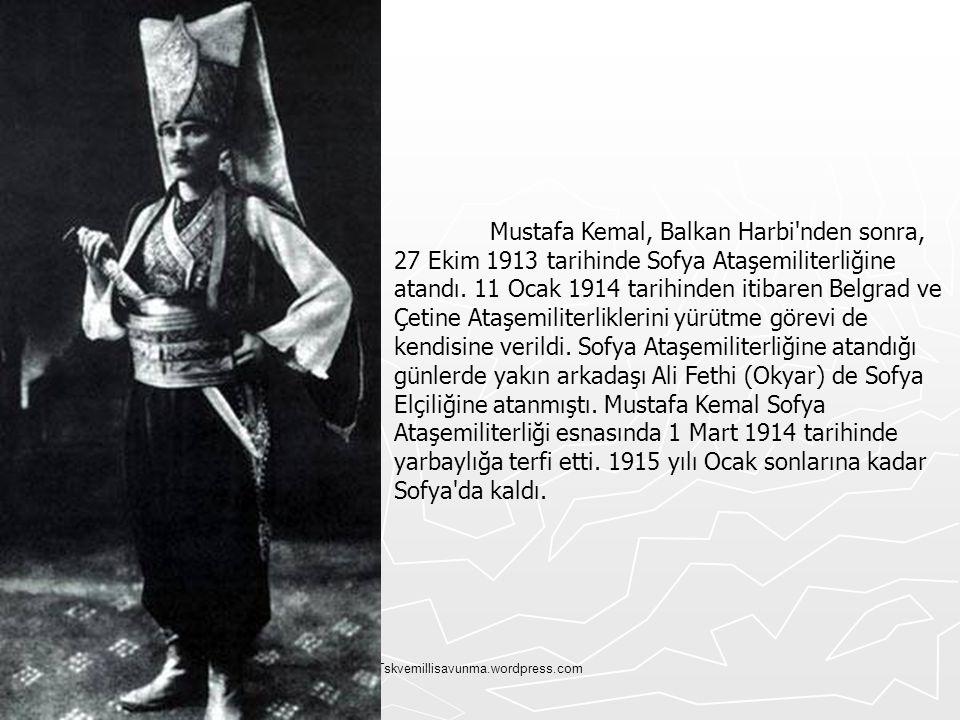 Mustafa Kemal, Balkan Harbi nden sonra, 27 Ekim 1913 tarihinde Sofya Ataşemiliterliğine atandı. 11 Ocak 1914 tarihinden itibaren Belgrad ve Çetine Ataşemiliterliklerini yürütme görevi de kendisine verildi. Sofya Ataşemiliterliğine atandığı günlerde yakın arkadaşı Ali Fethi (Okyar) de Sofya Elçiliğine atanmıştı. Mustafa Kemal Sofya Ataşemiliterliği esnasında 1 Mart 1914 tarihinde yarbaylığa terfi etti. 1915 yılı Ocak sonlarına kadar Sofya da kaldı.