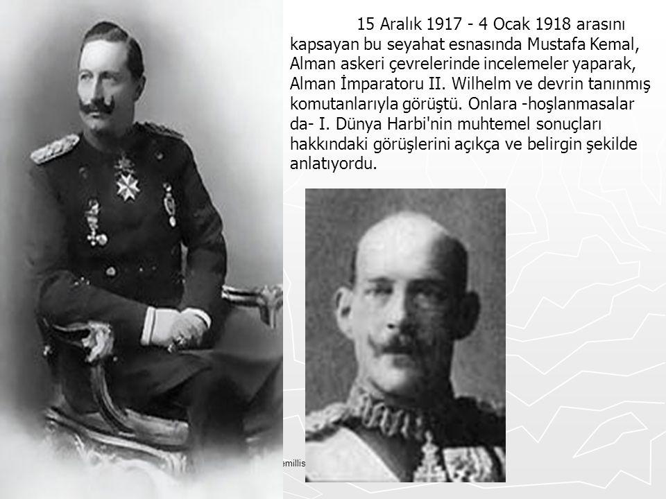 15 Aralık 1917 - 4 Ocak 1918 arasını kapsayan bu seyahat esnasında Mustafa Kemal, Alman askeri çevrelerinde incelemeler yaparak, Alman İmparatoru II. Wilhelm ve devrin tanınmış komutanlarıyla görüştü. Onlara -hoşlanmasalar da- I. Dünya Harbi nin muhtemel sonuçları hakkındaki görüşlerini açıkça ve belirgin şekilde anlatıyordu.