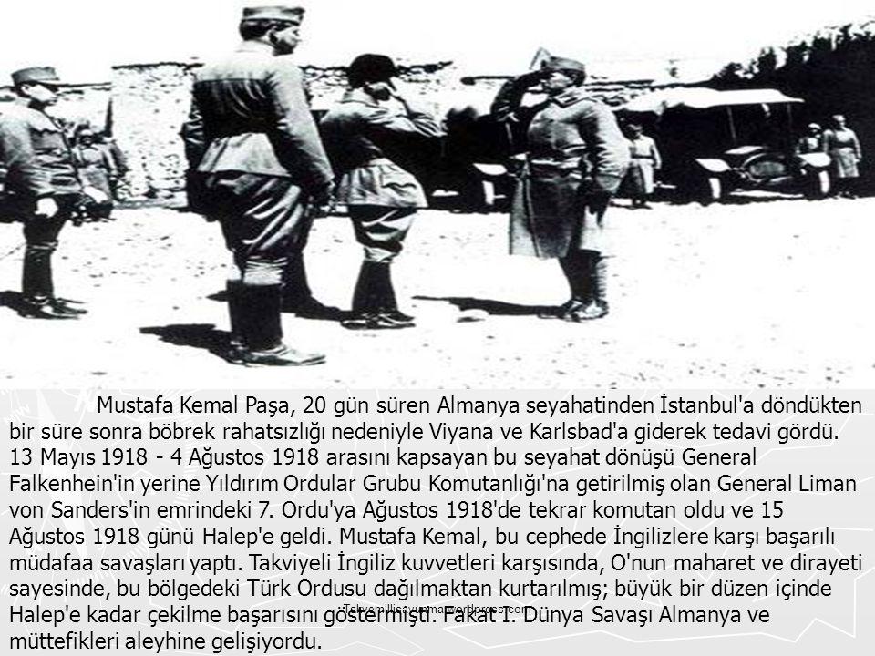 Mustafa Kemal Paşa, 20 gün süren Almanya seyahatinden İstanbul a döndükten bir süre sonra böbrek rahatsızlığı nedeniyle Viyana ve Karlsbad a giderek tedavi gördü. 13 Mayıs 1918 - 4 Ağustos 1918 arasını kapsayan bu seyahat dönüşü General Falkenhein in yerine Yıldırım Ordular Grubu Komutanlığı na getirilmiş olan General Liman von Sanders in emrindeki 7. Ordu ya Ağustos 1918 de tekrar komutan oldu ve 15 Ağustos 1918 günü Halep e geldi. Mustafa Kemal, bu cephede İngilizlere karşı başarılı müdafaa savaşları yaptı. Takviyeli İngiliz kuvvetleri karşısında, O nun maharet ve dirayeti sayesinde, bu bölgedeki Türk Ordusu dağılmaktan kurtarılmış; büyük bir düzen içinde Halep e kadar çekilme başarısını göstermişti. Fakat I. Dünya Savaşı Almanya ve müttefikleri aleyhine gelişiyordu.
