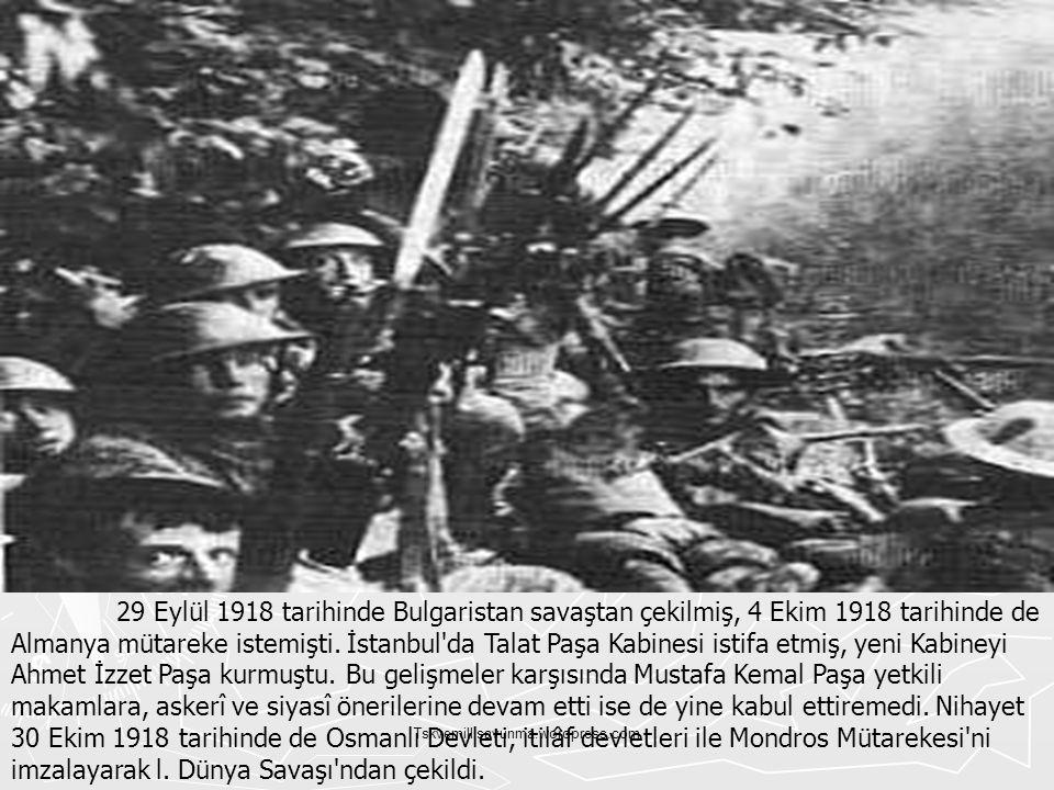 29 Eylül 1918 tarihinde Bulgaristan savaştan çekilmiş, 4 Ekim 1918 tarihinde de Almanya mütareke istemişti. İstanbul da Talat Paşa Kabinesi istifa etmiş, yeni Kabineyi Ahmet İzzet Paşa kurmuştu. Bu gelişmeler karşısında Mustafa Kemal Paşa yetkili makamlara, askerî ve siyasî önerilerine devam etti ise de yine kabul ettiremedi. Nihayet 30 Ekim 1918 tarihinde de Osmanlı Devleti, itilâf devletleri ile Mondros Mütarekesi ni imzalayarak l. Dünya Savaşı ndan çekildi.