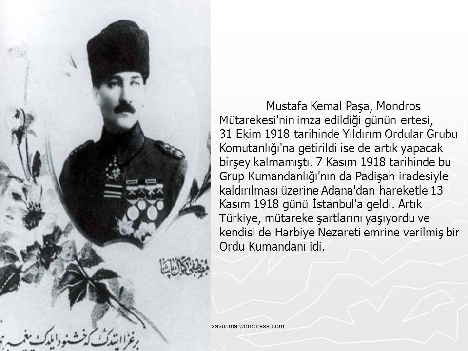 Mustafa Kemal Paşa, Mondros Mütarekesi nin imza edildiği günün ertesi, 31 Ekim 1918 tarihinde Yıldırım Ordular Grubu Komutanlığı na getirildi ise de artık yapacak birşey kalmamıştı. 7 Kasım 1918 tarihinde bu Grup Kumandanlığı nın da Padişah iradesiyle kaldırılması üzerine Adana dan hareketle 13 Kasım 1918 günü İstanbul a geldi. Artık Türkiye, mütareke şartlarını yaşıyordu ve kendisi de Harbiye Nezareti emrine verilmiş bir Ordu Kumandanı idi.