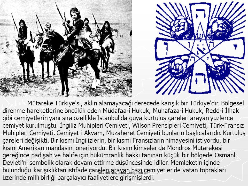Mütareke Türkiye si, aklın alamayacağı derecede karışık bir Türkiye dir. Bölgesel direnme hareketlerine öncülük eden Müdafaa-i Hukuk, Muhafaza-i Hukuk, Redd-i İlhak gibi cemiyetlerin yanı sıra özellikle İstanbul da güya kurtuluş çareleri arayan yüzlerce cemiyet kurulmuştu. İngiliz Muhipleri Cemiyeti, Wilson Prensipleri Cemiyeti, Türk-Fransız Muhipleri Cemiyeti, Cemiyet-i Akvam, Müzaheret Cemiyeti bunların başlıcalarıdır. Kurtuluş çareleri değişikti. Bir kısmı İngilizlerin, bir kısmı Fransızların himayesini istiyordu, bir kısmı Amerikan mandasını öneriyordu. Bir kısım kimseler de Mondros Mütarekesi gereğince padişah ve halife için hükümranlık hakkı tanınan küçük bir bölgede Osmanlı Devleti ni sembolik olarak devam ettirme düşüncesinde idiler. Memleketin içinde bulunduğu karışıklıktan istifade çareleri arayan bazı cemiyetler de vatan toprakları üzerinde millî birliği parçalayıcı faaliyetlere girişmişlerdi.