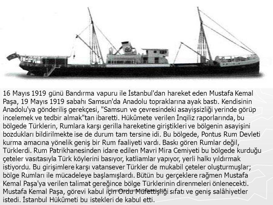 16 Mayıs 1919 günü Bandırma vapuru ile İstanbul dan hareket eden Mustafa Kemal Paşa, 19 Mayıs 1919 sabahı Samsun da Anadolu topraklarına ayak bastı. Kendisinin Anadolu ya gönderiliş gerekçesi, Samsun ve çevresindeki asayişsizliği yerinde görüp incelemek ve tedbir almak tan ibaretti. Hükûmete verilen İnqiliz raporlarında, bu bölgede Türklerin, Rumlara karşı gerilla hareketine giriştikleri ve bölgenin asayişini bozdukları bildirilmekte ise de durum tam tersine idi. Bu bölgede, Pontus Rum Devleti kurma amacına yönelik geniş bir Rum faaliyeti vardı. Baskı gören Rumlar değil, Türklerdi. Rum Patrikhanesinden idare edilen Mavri Mira Cemiyeti bu bölgede kurduğu çeteler vasıtasıyla Türk köylerini basıyor, katliamlar yapıyor, yerli halkı yıldırmak istiyordu. Bu girişimlere karşı vatansever Türkler de mukabil çeteler oluşturmuşlar; bölge Rumları ile mücadeleye başlamışlardı. Bütün bu gerçeklere rağmen Mustafa Kemal Paşa ya verilen talimat gereğince bölge Türklerinin direnmeleri önlenecekti. Mustafa Kemal Paşa, görevi kabul için Ordu Müfettişliği sıfatı ve geniş salâhiyetler istedi. İstanbul Hükûmeti bu istekleri de kabul etti.