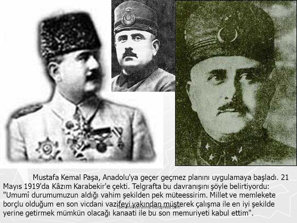 Mustafa Kemal Paşa, Anadolu ya geçer geçmez planını uygulamaya başladı