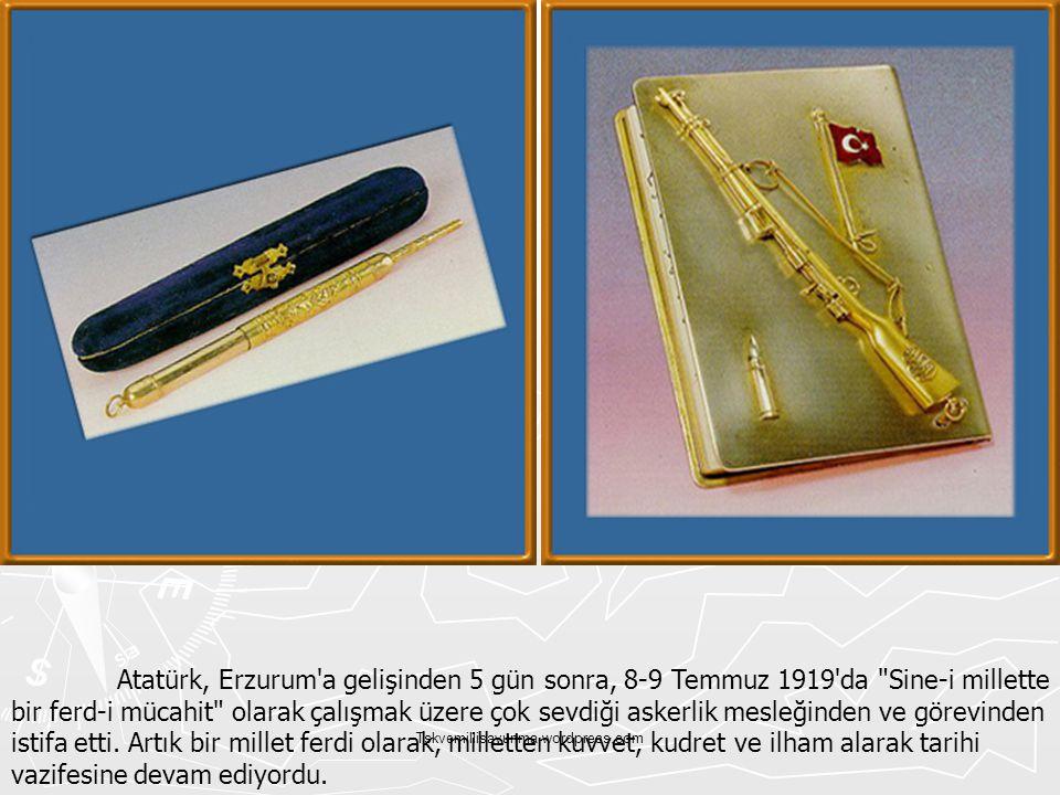 Atatürk, Erzurum a gelişinden 5 gün sonra, 8-9 Temmuz 1919 da Sine-i millette bir ferd-i mücahit olarak çalışmak üzere çok sevdiği askerlik mesleğinden ve görevinden istifa etti. Artık bir millet ferdi olarak, milletten kuvvet, kudret ve ilham alarak tarihi vazifesine devam ediyordu.
