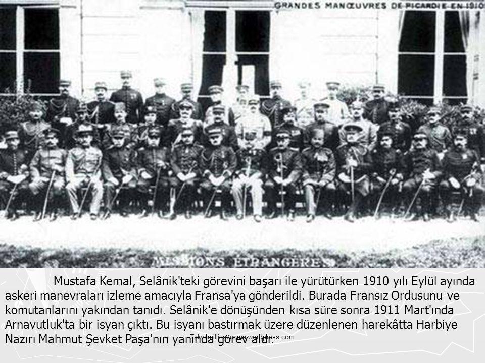 Mustafa Kemal, Selânik teki görevini başarı ile yürütürken 1910 yılı Eylül ayında askeri manevraları izleme amacıyla Fransa ya gönderildi. Burada Fransız Ordusunu ve komutanlarını yakından tanıdı. Selânik e dönüşünden kısa süre sonra 1911 Mart ında Arnavutluk ta bir isyan çıktı. Bu isyanı bastırmak üzere düzenlenen harekâtta Harbiye Nazırı Mahmut Şevket Paşa nın yanında görev aldı.