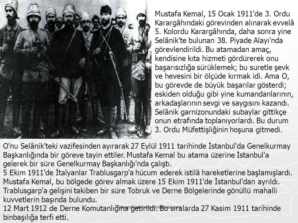 Mustafa Kemal, 15 Ocak 1911 de 3. Ordu Karargâhındaki görevinden alınarak evvelâ 5. Kolordu Karargâhında, daha sonra yine Selânik te bulunan 38. Piyade Alayı nda görevlendirildi. Bu atamadan amaç, kendisine kıta hizmeti gördürerek onu başarısızlığa sürüklemek; bu suretle şevk ve hevesini bir ölçüde kırmak idi. Ama O, bu görevde de büyük başarılar gösterdi; eskiden olduğu gibi yine kumandanlarının, arkadaşlarının sevgi ve saygısını kazandı. Selânik garnizonundaki subaylar gittikçe onun etrafında toplanıyorlardı. Bu durum 3. Ordu Müfettişliğinin hoşuna gitmedi.
