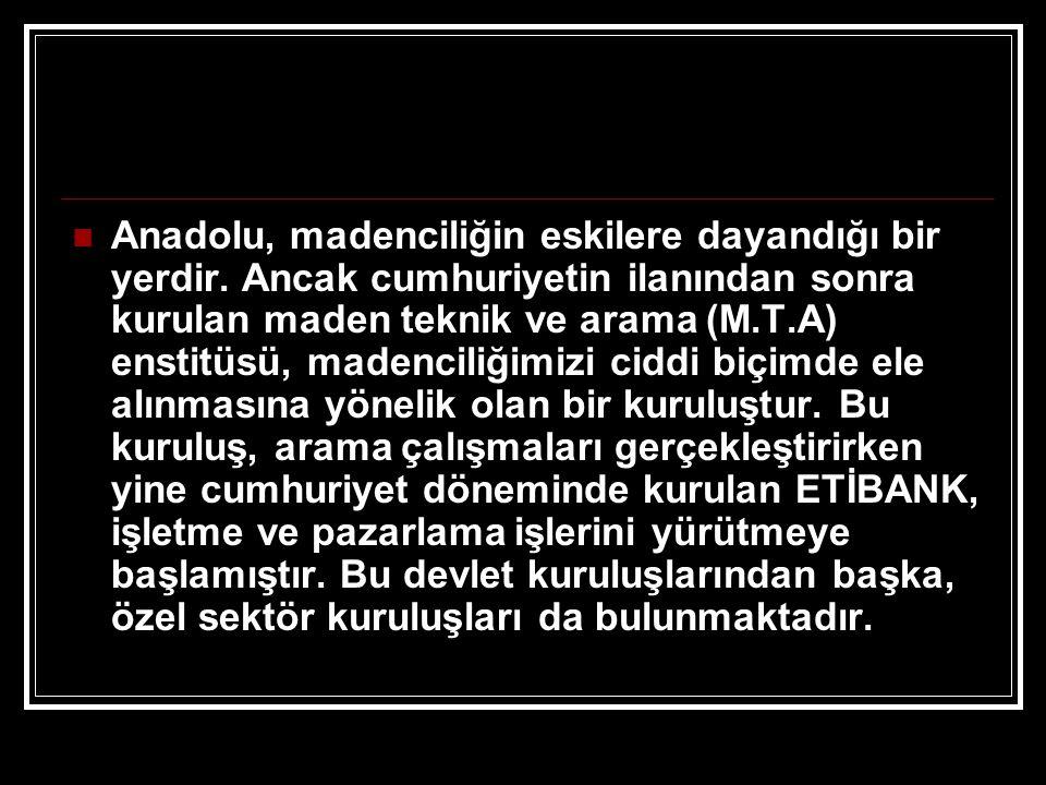 Anadolu, madenciliğin eskilere dayandığı bir yerdir
