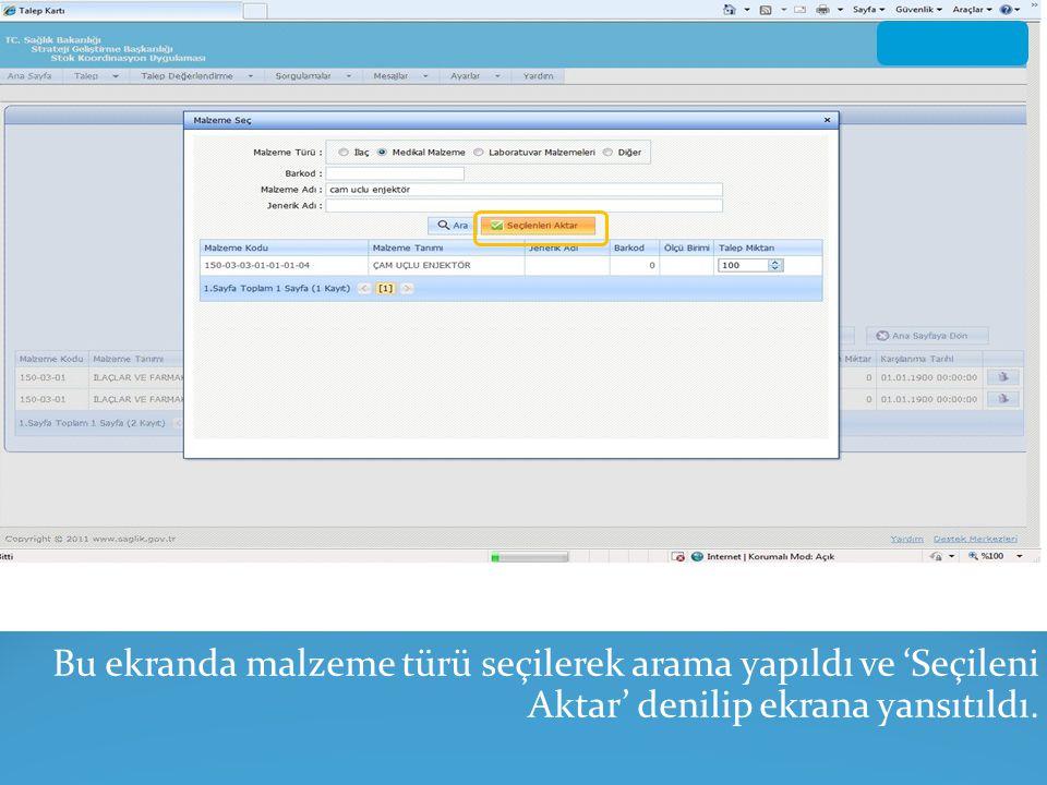 Bu ekranda malzeme türü seçilerek arama yapıldı ve 'Seçileni Aktar' denilip ekrana yansıtıldı.
