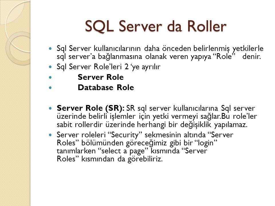 SQL Server da Roller Sql Server kullanıcılarının daha önceden belirlenmiş yetkilerle sql server'a bağlanmasına olanak veren yapıya Role denir.