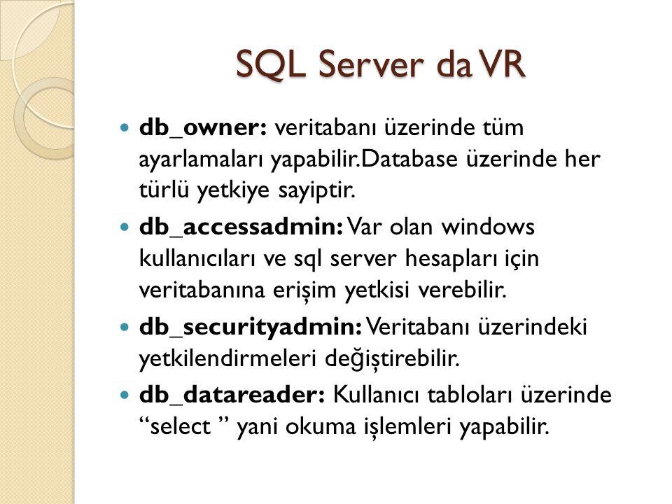 SQL Server da VR db_owner: veritabanı üzerinde tüm ayarlamaları yapabilir.Database üzerinde her türlü yetkiye sayiptir.