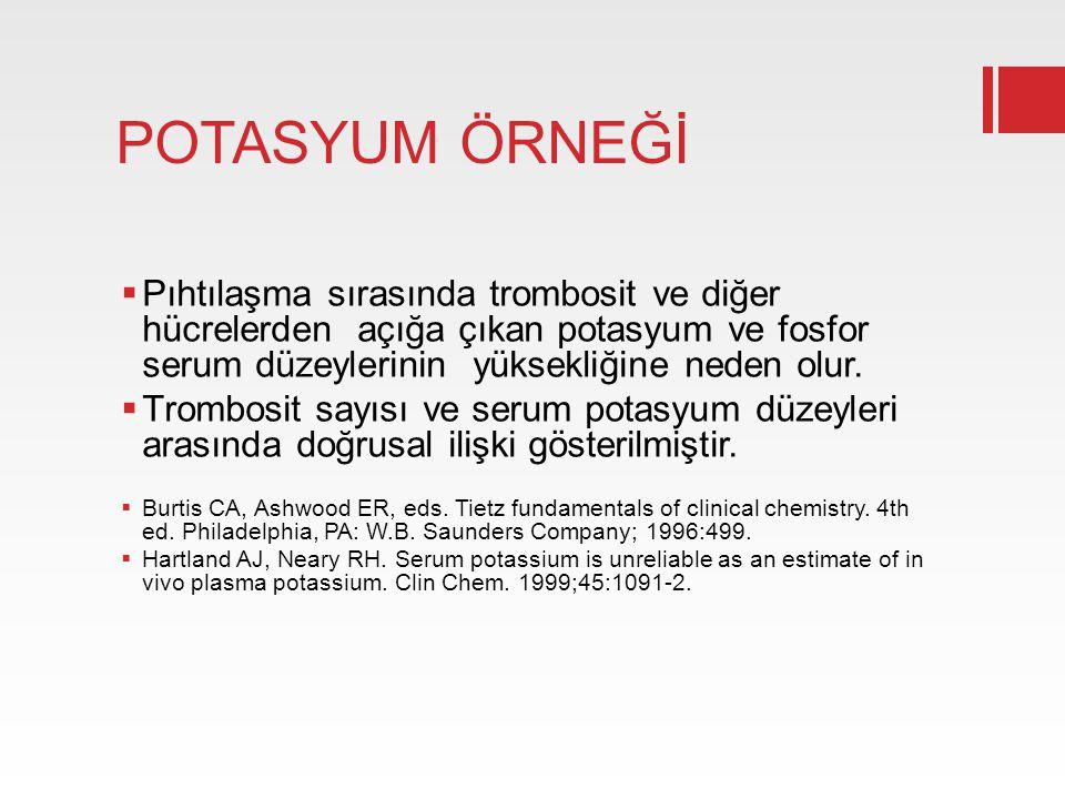 POTASYUM ÖRNEĞİ Pıhtılaşma sırasında trombosit ve diğer hücrelerden açığa çıkan potasyum ve fosfor serum düzeylerinin yüksekliğine neden olur.