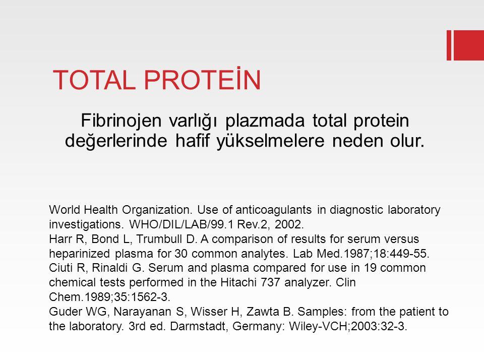 TOTAL PROTEİN Fibrinojen varlığı plazmada total protein değerlerinde hafif yükselmelere neden olur.