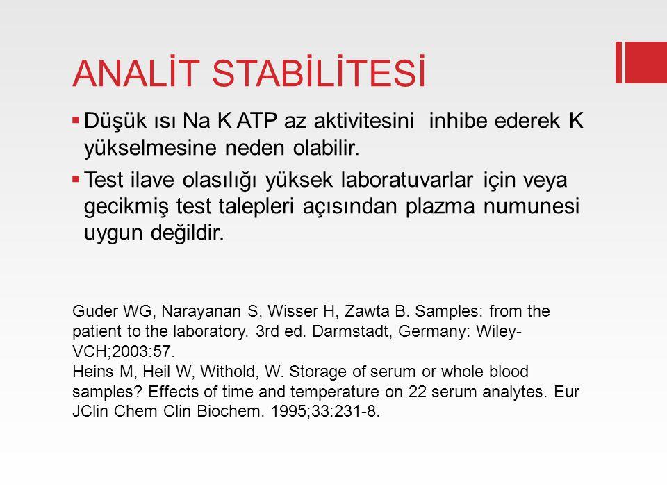 ANALİT STABİLİTESİ Düşük ısı Na K ATP az aktivitesini inhibe ederek K yükselmesine neden olabilir.