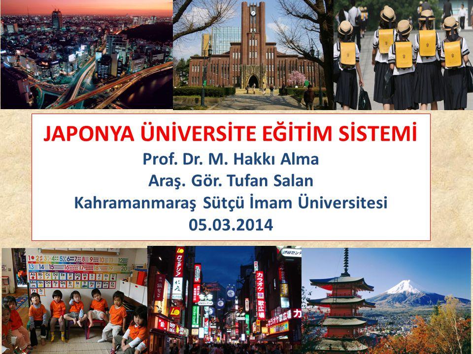 JAPONYA ÜNİVERSİTE EĞİTİM SİSTEMİ Prof. Dr. M. Hakkı Alma Araş. Gör