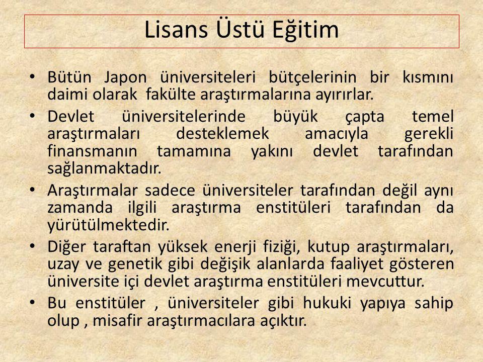 Lisans Üstü Eğitim Bütün Japon üniversiteleri bütçelerinin bir kısmını daimi olarak fakülte araştırmalarına ayırırlar.