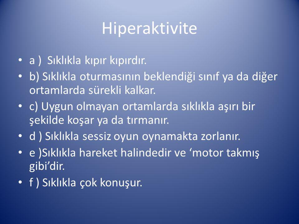 Hiperaktivite a ) Sıklıkla kıpır kıpırdır.