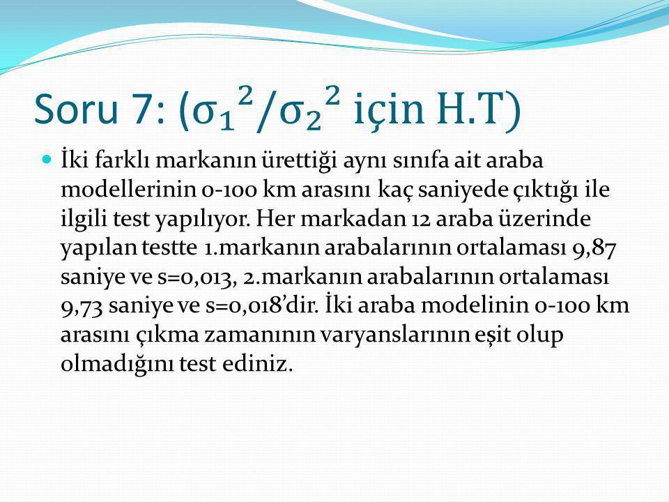 Soru 7: (σ₁²/σ₂² için H.T)