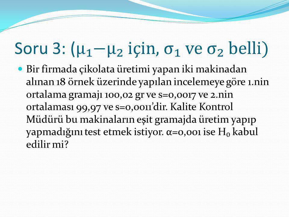 Soru 3: (μ₁−μ₂ için, σ₁ ve σ₂ belli)