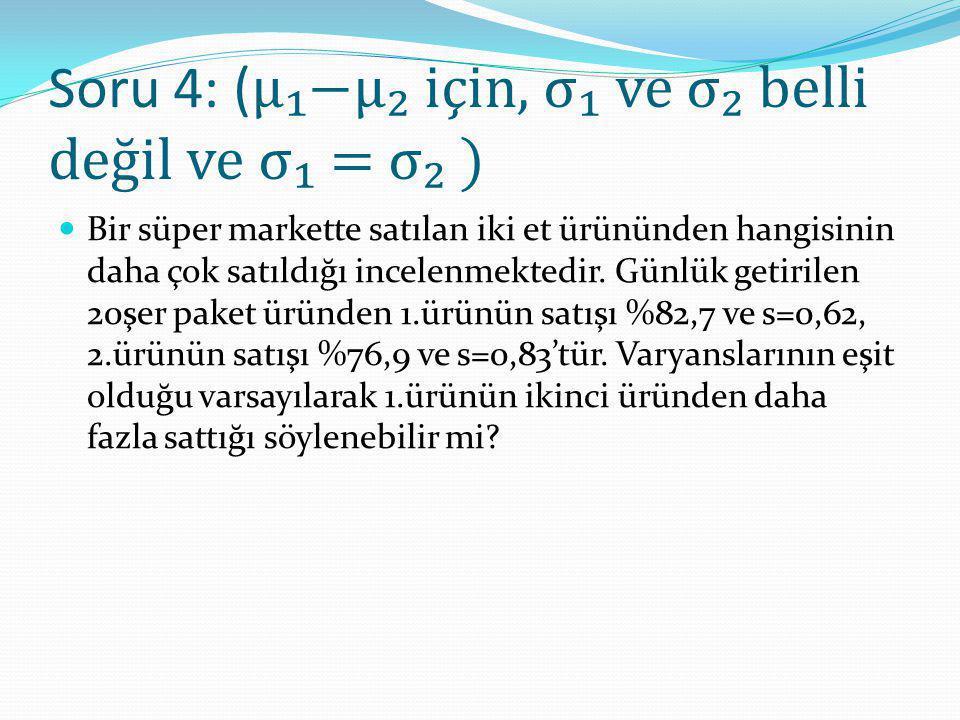Soru 4: (μ₁−μ₂ için, σ₁ ve σ₂ belli değil ve σ₁ = σ₂ )