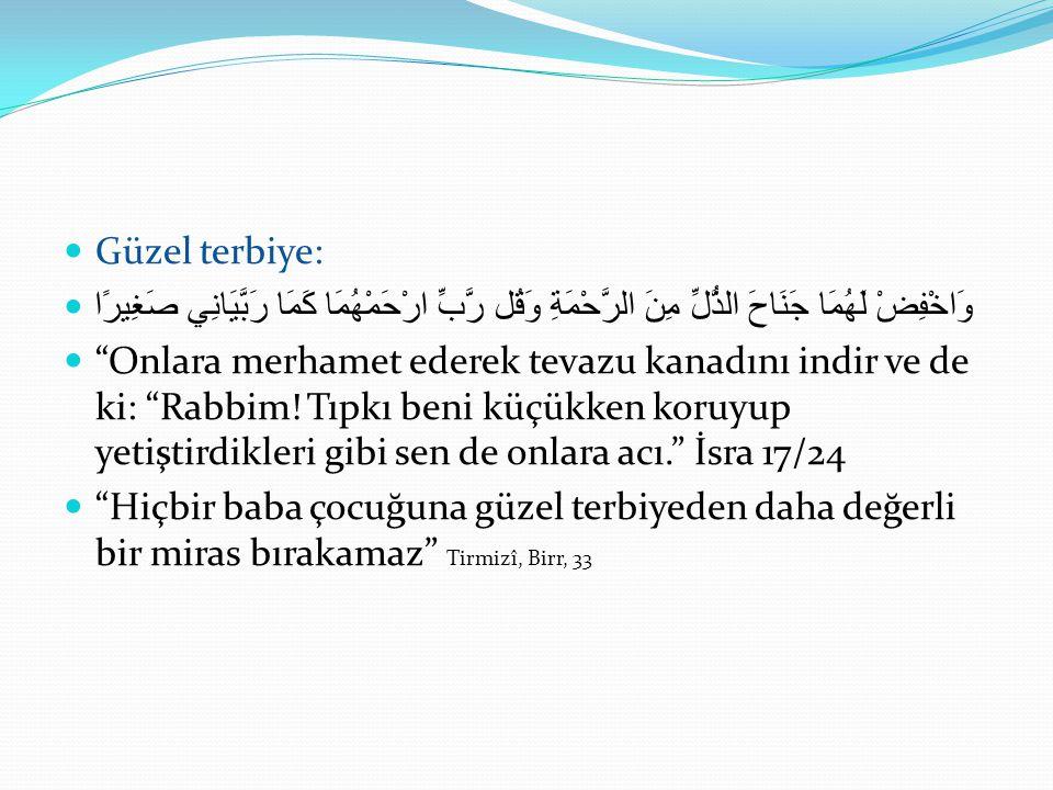 Güzel terbiye: وَاخْفِضْ لَهُمَا جَنَاحَ الذُّلِّ مِنَ الرَّحْمَةِ وَقُل رَّبِّ ارْحَمْهُمَا كَمَا رَبَّيَانِي صَغِيرًا.