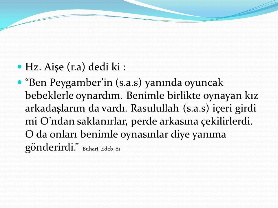 Hz. Aişe (r.a) dedi ki :