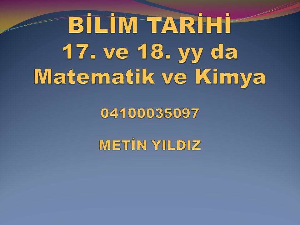 BİLİM TARİHİ 17. ve 18. yy da Matematik ve Kimya 04100035097 METİN YILDIZ