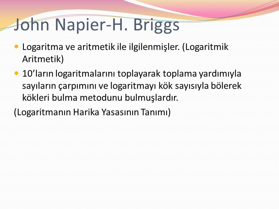 John Napier-H. Briggs Logaritma ve aritmetik ile ilgilenmişler. (Logaritmik Aritmetik)