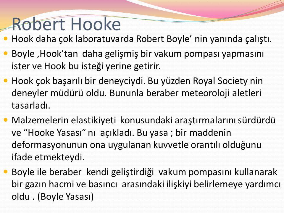 Robert Hooke Hook daha çok laboratuvarda Robert Boyle' nin yanında çalıştı.
